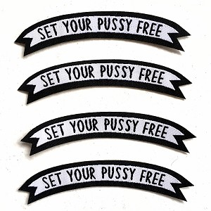 Set Your Pussy Free // Patches